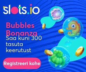 Slots.io boonus - 300 tasuta spinni mängus Bubbles Bonanza